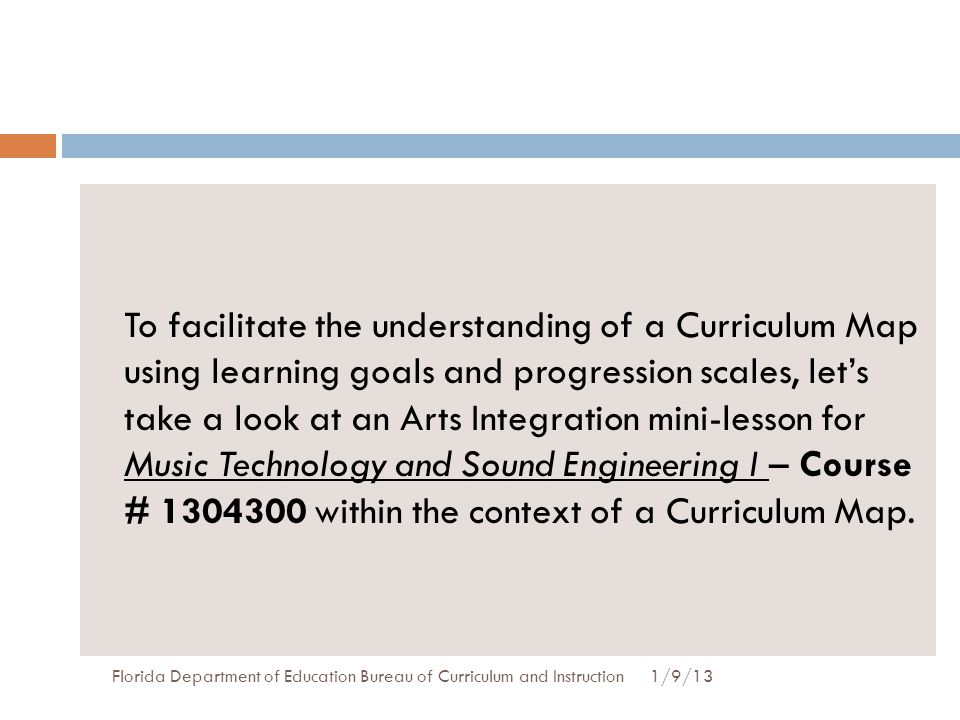 To facilitate the understanding of a Curriculum Map using learning goals and progression scales, let's take a look at an Arts Integration mini-lesson for Music Technology and Sound Engineering I – Course # 1304300 within the context of a Curriculum Map.