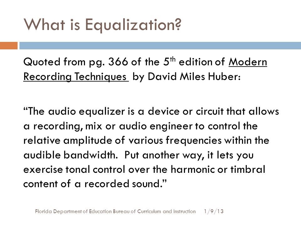 What is Equalization Quoted from pg. 366 of the 5th edition of Modern Recording Techniques by David Miles Huber: