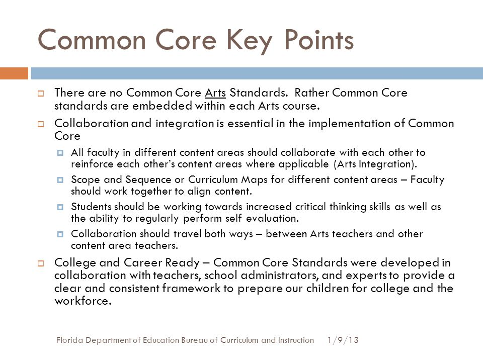 Common Core Key Points There are no Common Core Arts Standards. Rather Common Core standards are embedded within each Arts course.