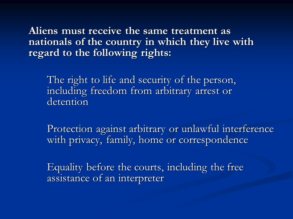 Aliens must receive the same treatment as nationals of the country in which they live with regard to the following rights: