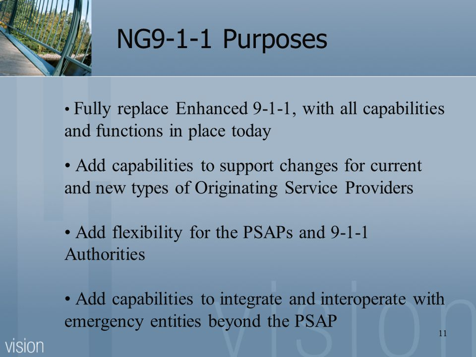 NG9-1-1 Purposes Fully replace Enhanced 9-1-1, with all capabilities and functions in place today.