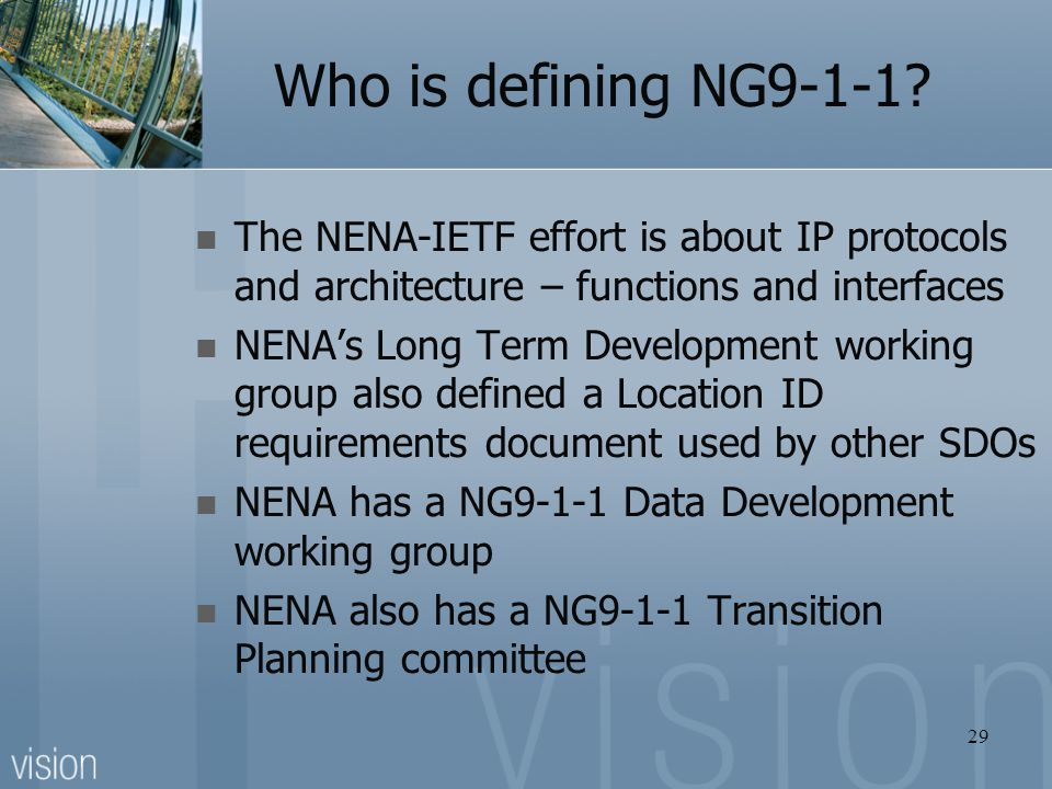 Who is defining NG9-1-1 The NENA-IETF effort is about IP protocols and architecture – functions and interfaces.