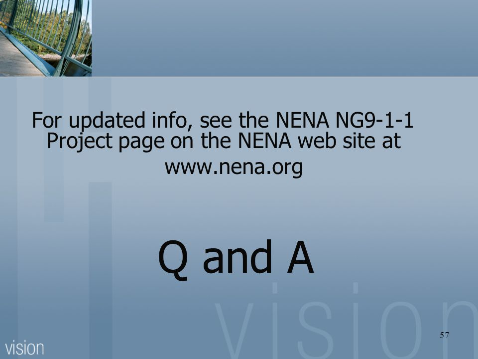 For updated info, see the NENA NG9-1-1 Project page on the NENA web site at