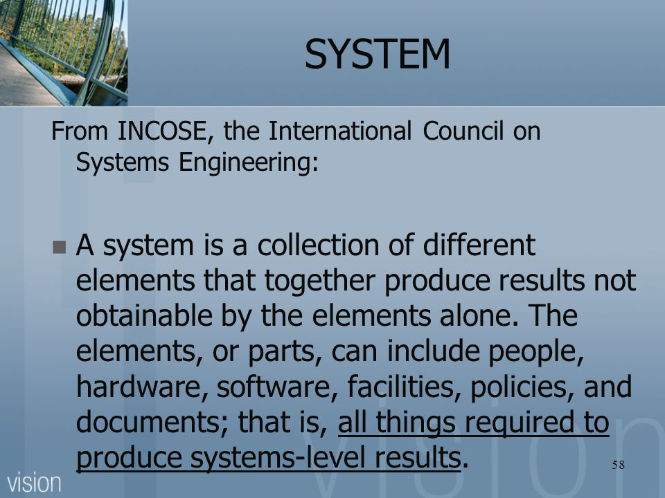 SYSTEM From INCOSE, the International Council on Systems Engineering: