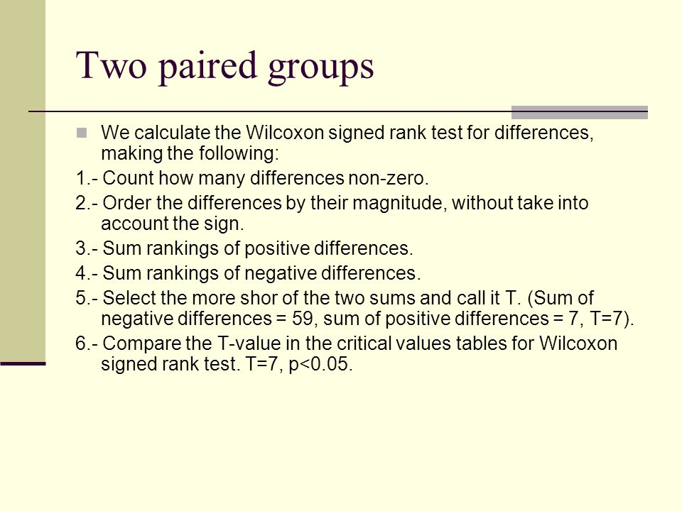 Two paired groups We calculate the Wilcoxon signed rank test for differences, making the following: