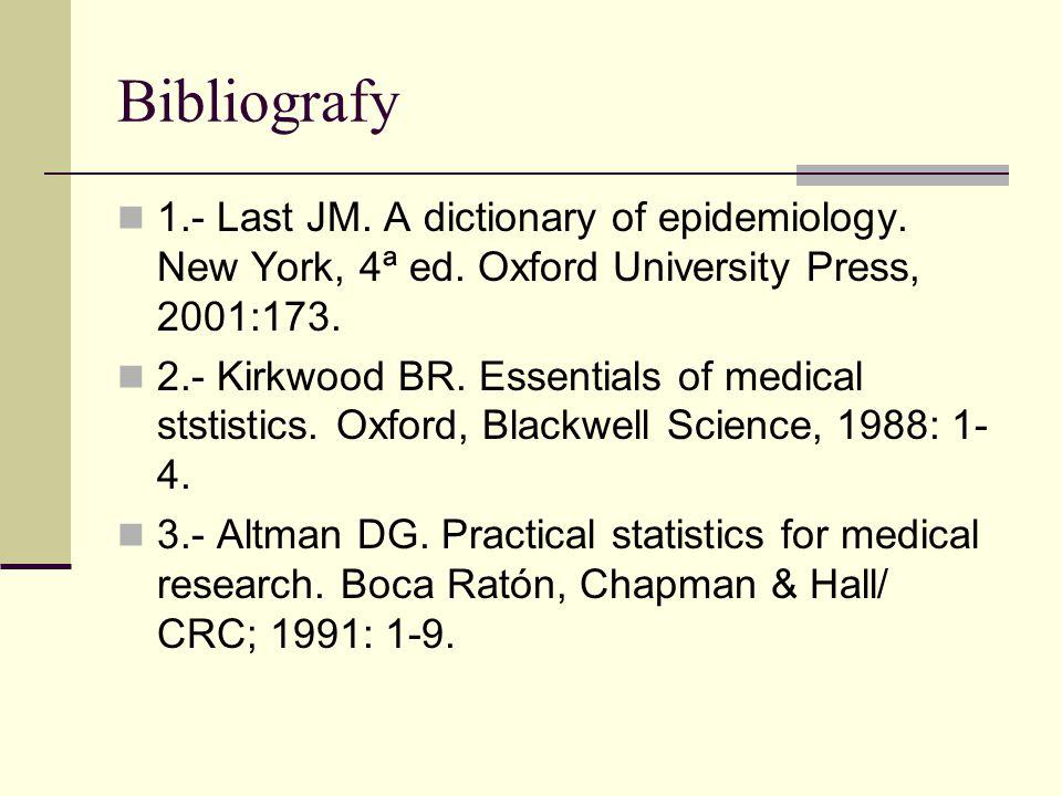 Bibliografy 1.- Last JM. A dictionary of epidemiology. New York, 4ª ed. Oxford University Press, 2001:173.