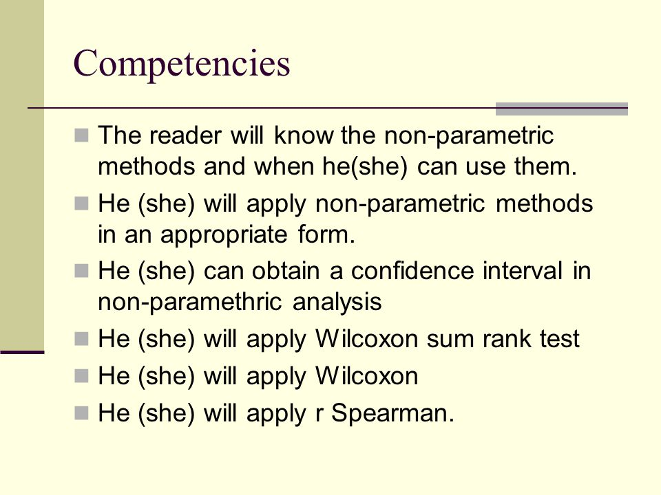 Competencies The reader will know the non-parametric methods and when he(she) can use them.