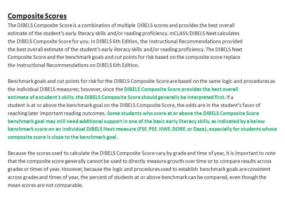 Composite Scores The DIBELS Composite Score is a combination of multiple DIBELS scores and provides the best overall.