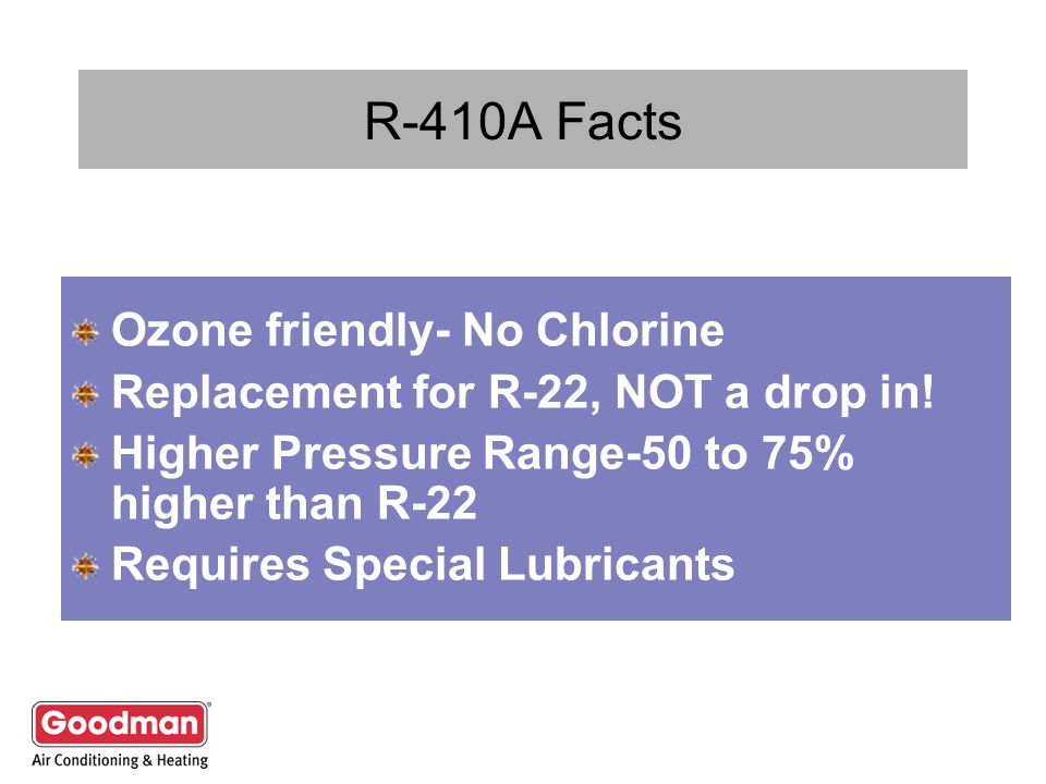 R-410A Facts Ozone friendly- No Chlorine