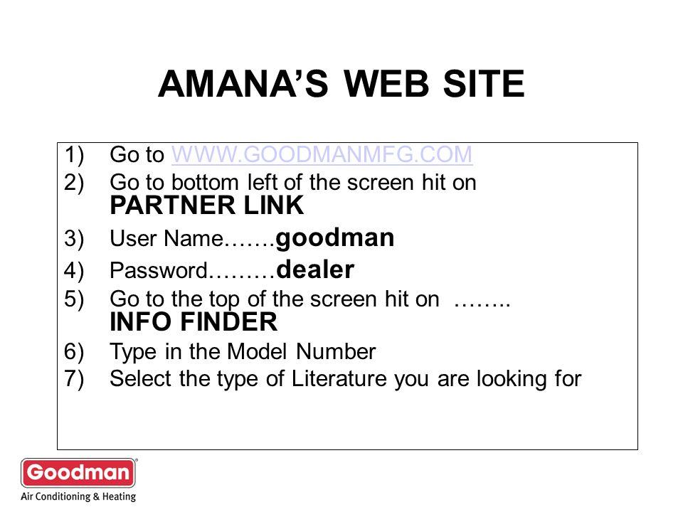 AMANA'S WEB SITE Go to WWW.GOODMANMFG.COM