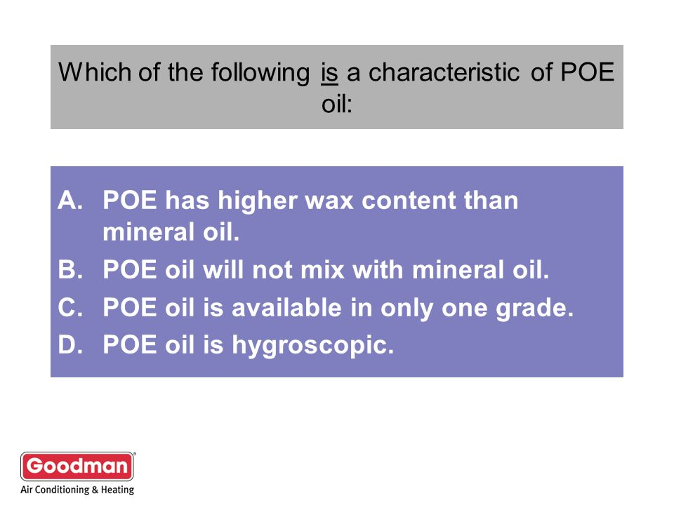 Which of the following is a characteristic of POE oil: