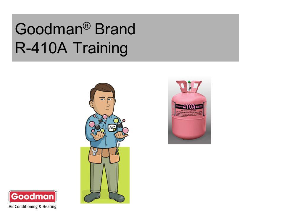 Goodman® Brand R-410A Training