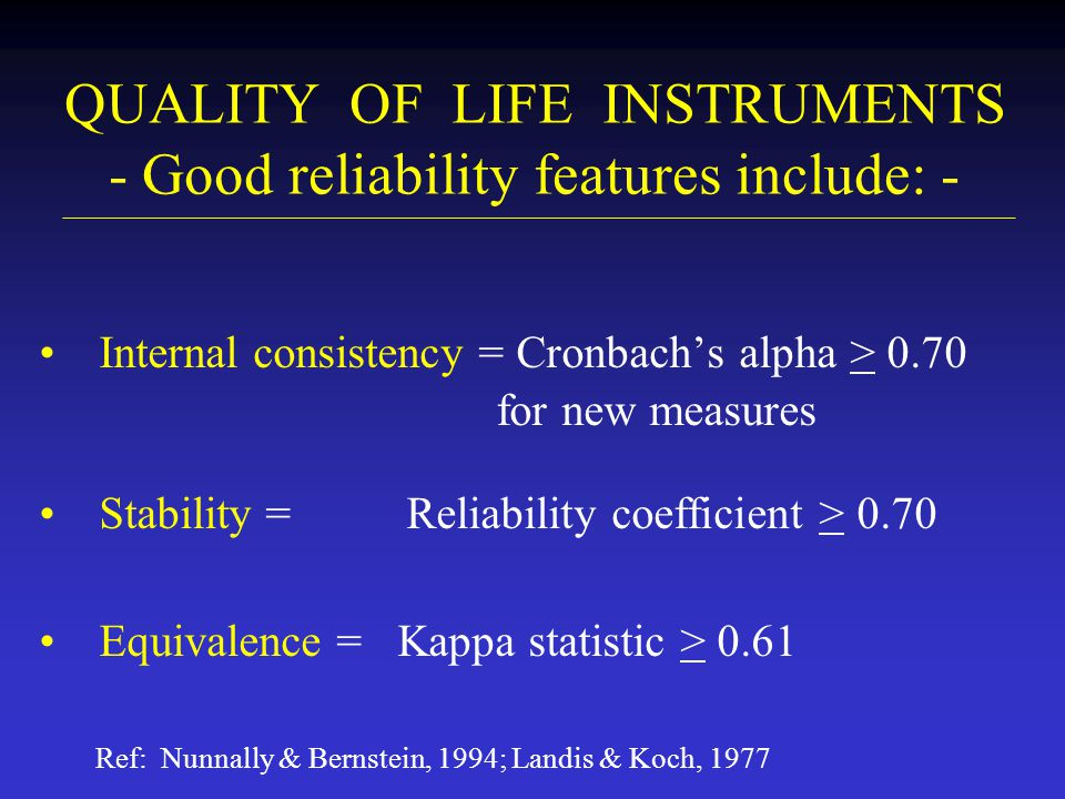 QUALITY OF LIFE INSTRUMENTS - Good reliability features include: -