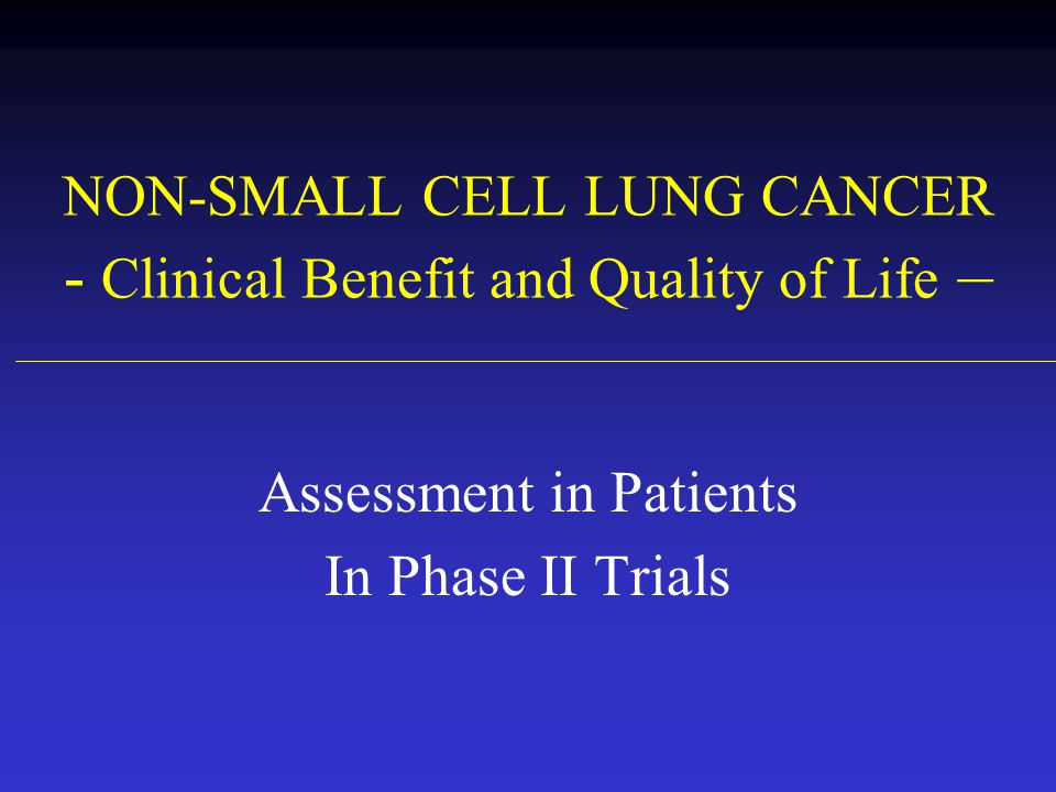 NON-SMALL CELL LUNG CANCER - Clinical Benefit and Quality of Life –