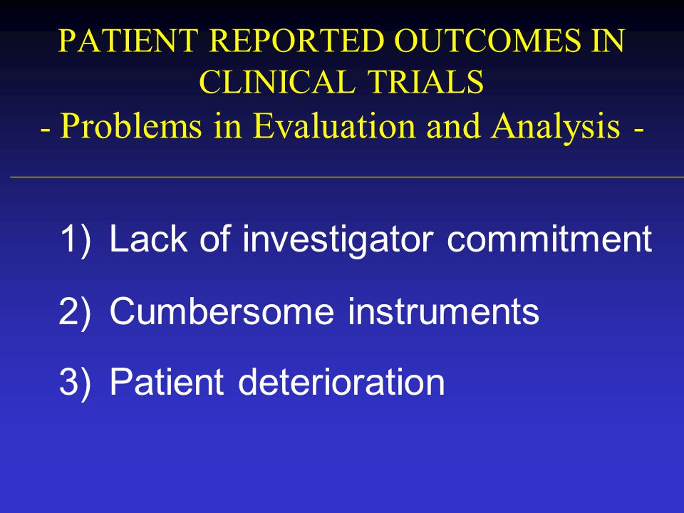 Lack of investigator commitment Cumbersome instruments