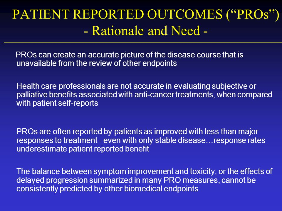 PATIENT REPORTED OUTCOMES ( PROs ) - Rationale and Need -