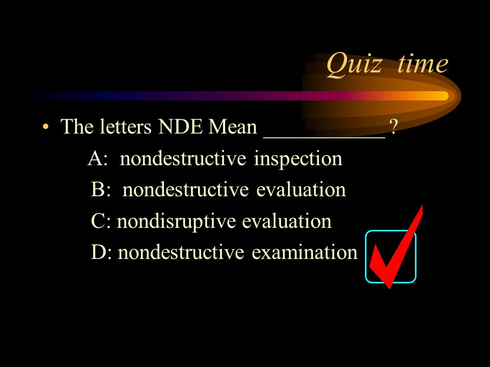 Quiz time The letters NDE Mean ___________