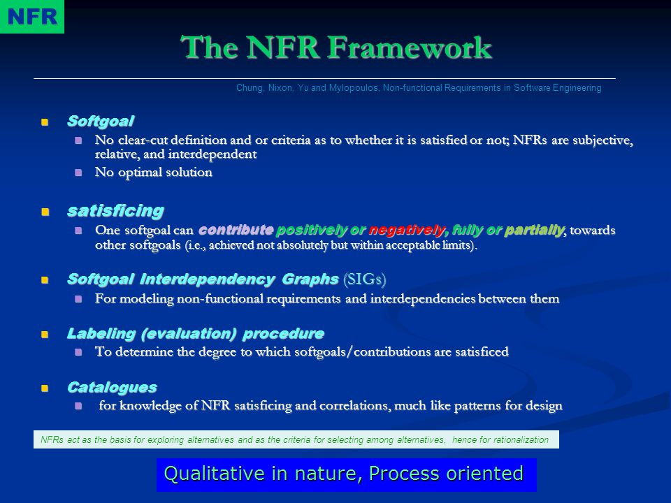 The NFR Framework NFR Qualitative in nature, Process oriented