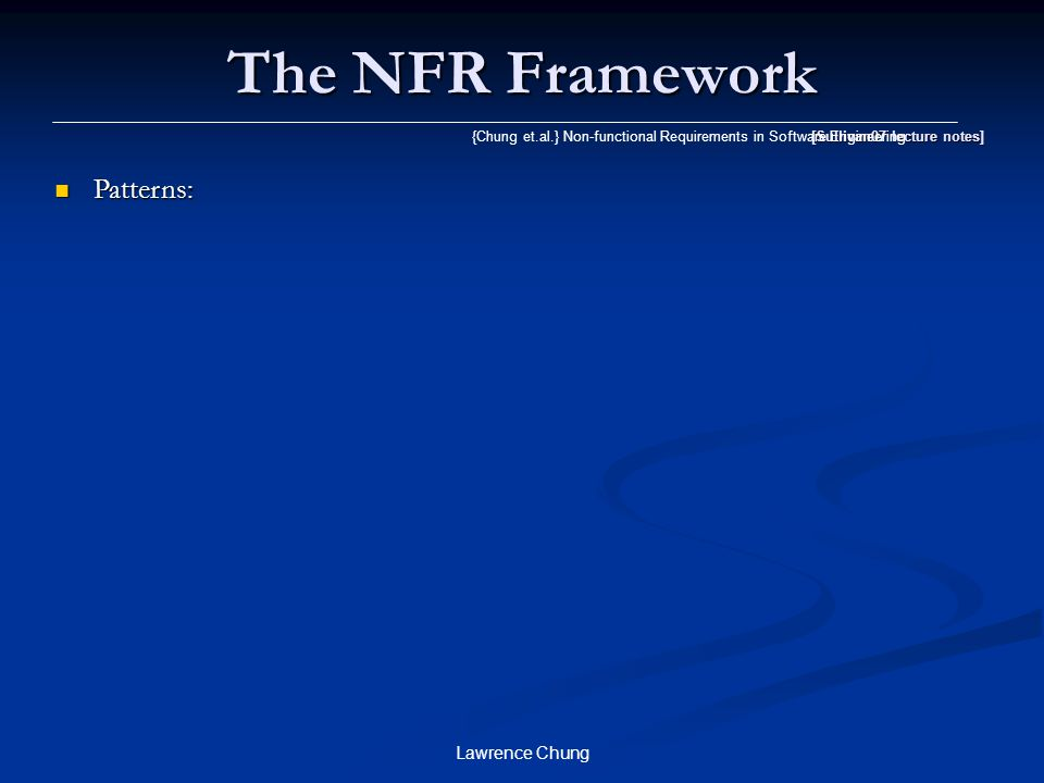 The NFR Framework Patterns: Lawrence Chung