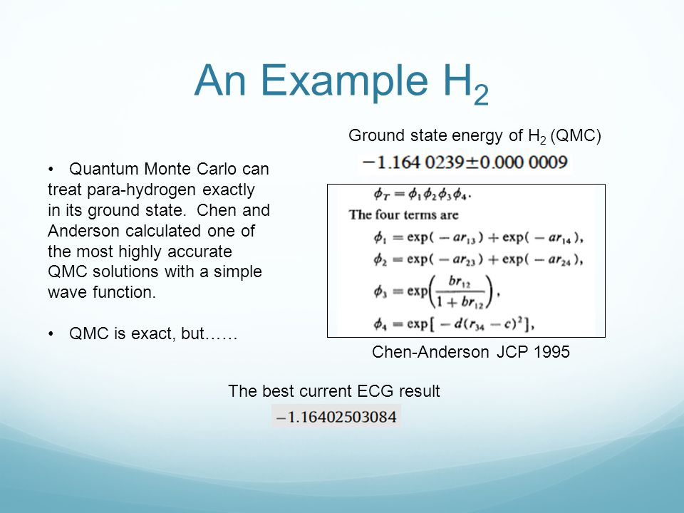 An Example H2 Ground state energy of H2 (QMC) Quantum Monte Carlo can