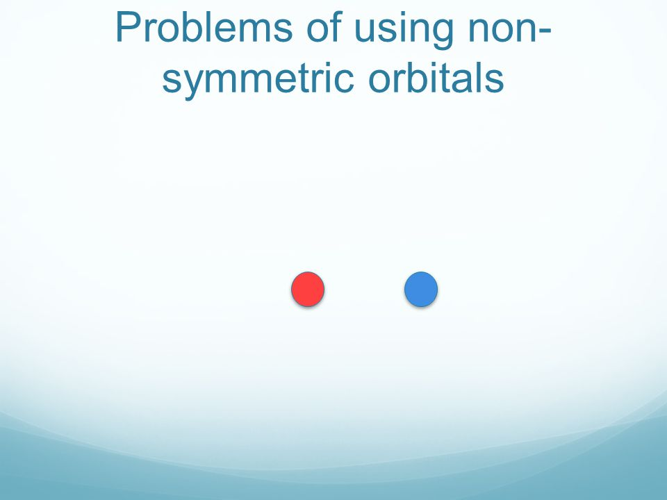 Problems of using non-symmetric orbitals
