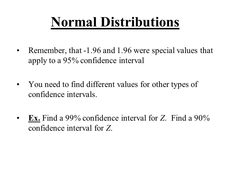 Normal Distributions Remember, that -1.96 and 1.96 were special values that apply to a 95% confidence interval.