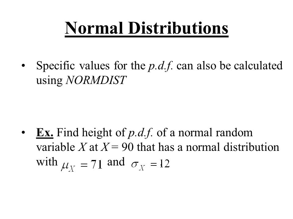 Normal Distributions Specific values for the p.d.f. can also be calculated using NORMDIST.