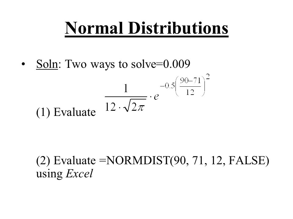 Normal Distributions Soln: Two ways to solve=0.009 (1) Evaluate