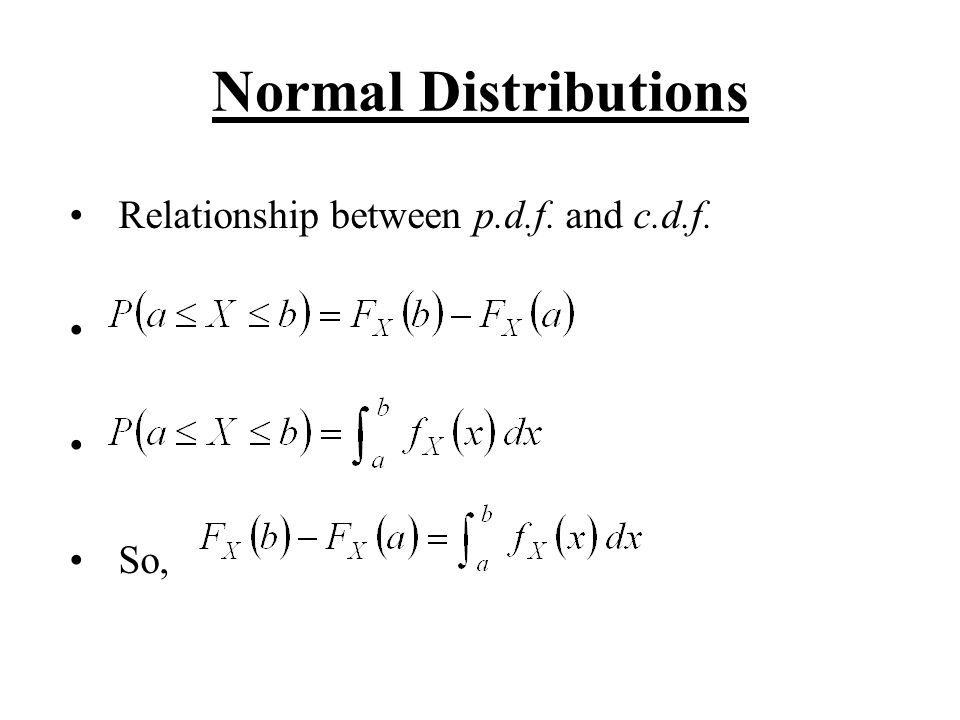 Normal Distributions Relationship between p.d.f. and c.d.f. So,