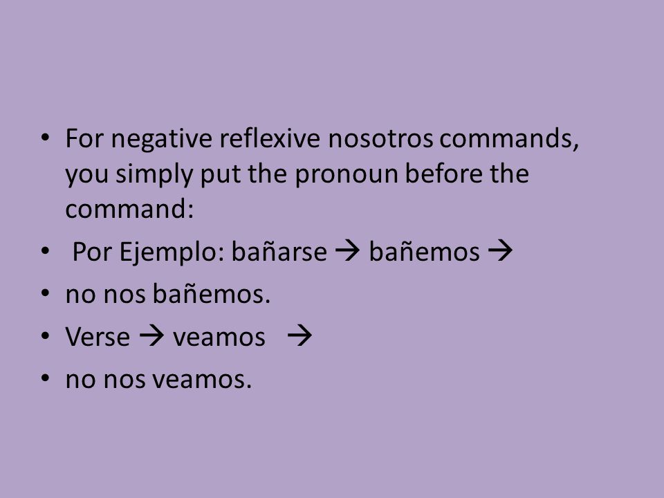 For negative reflexive nosotros commands, you simply put the pronoun before the command:
