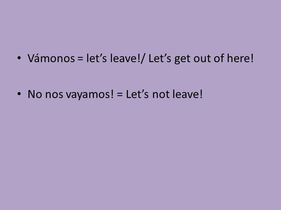 Vámonos = let's leave!/ Let's get out of here!