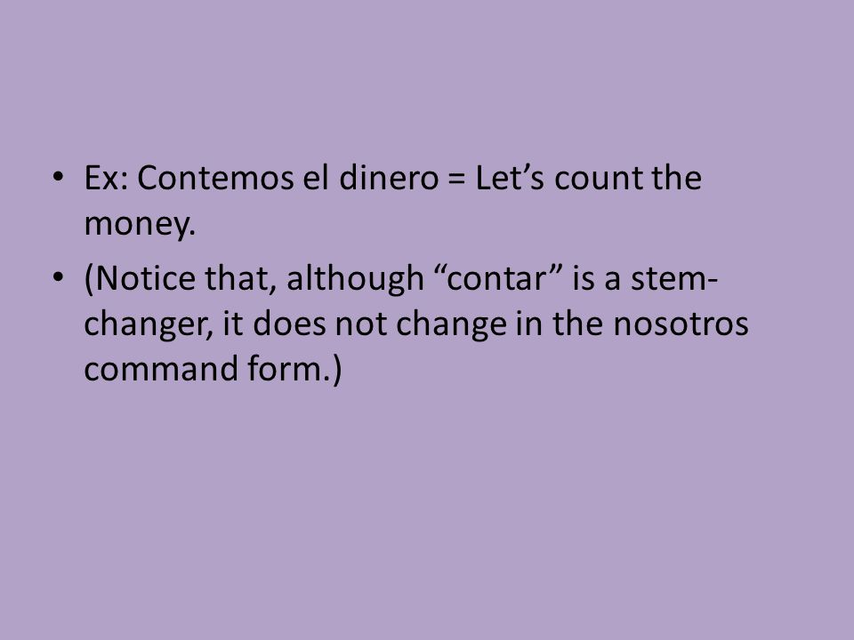 Ex: Contemos el dinero = Let's count the money.