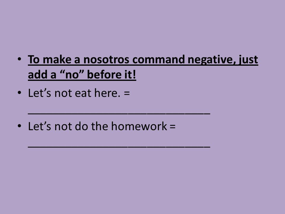 To make a nosotros command negative, just add a no before it!