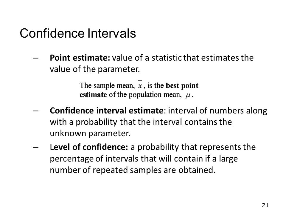 Confidence Intervals Point estimate: value of a statistic that estimates the value of the parameter.