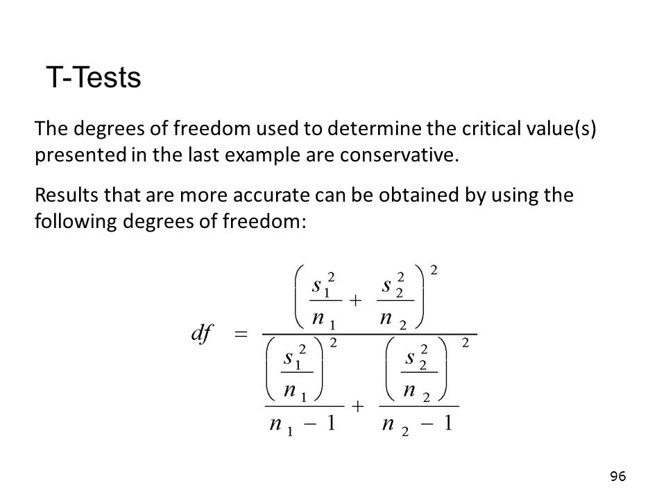 T-Tests The degrees of freedom used to determine the critical value(s) presented in the last example are conservative.