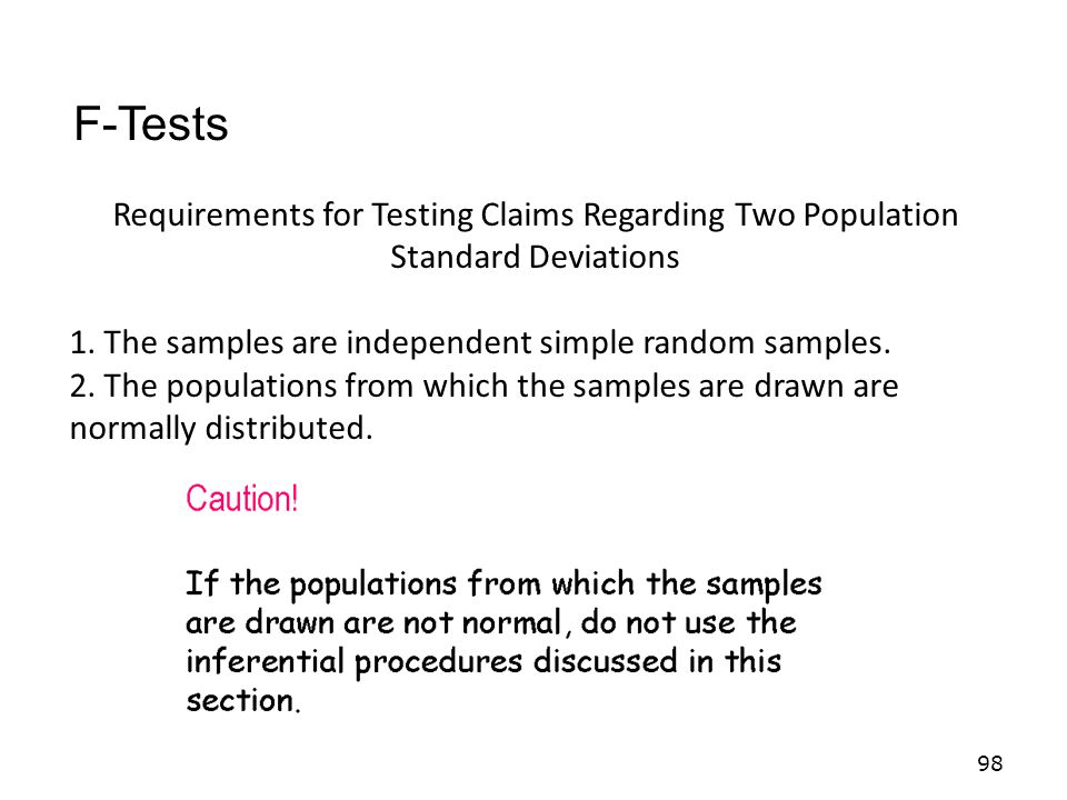 F-Tests Requirements for Testing Claims Regarding Two Population Standard Deviations. 1. The samples are independent simple random samples.