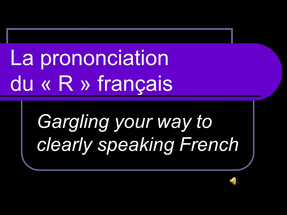 La prononciation du « R » français