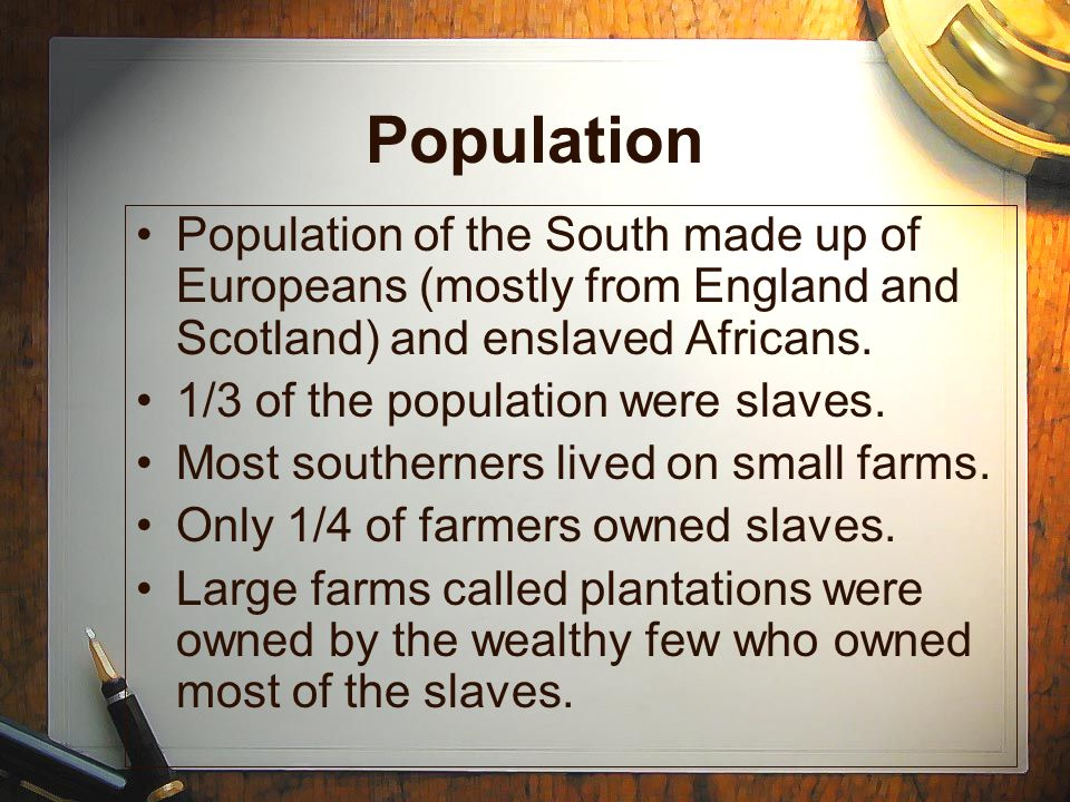 Population Population of the South made up of Europeans (mostly from England and Scotland) and enslaved Africans.
