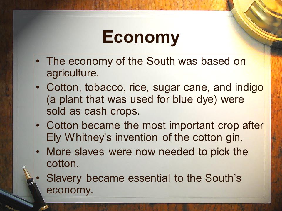 Economy The economy of the South was based on agriculture.