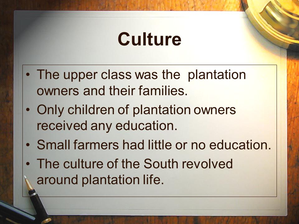 Culture The upper class was the plantation owners and their families.