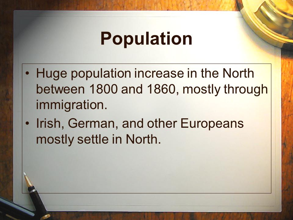 Population Huge population increase in the North between 1800 and 1860, mostly through immigration.