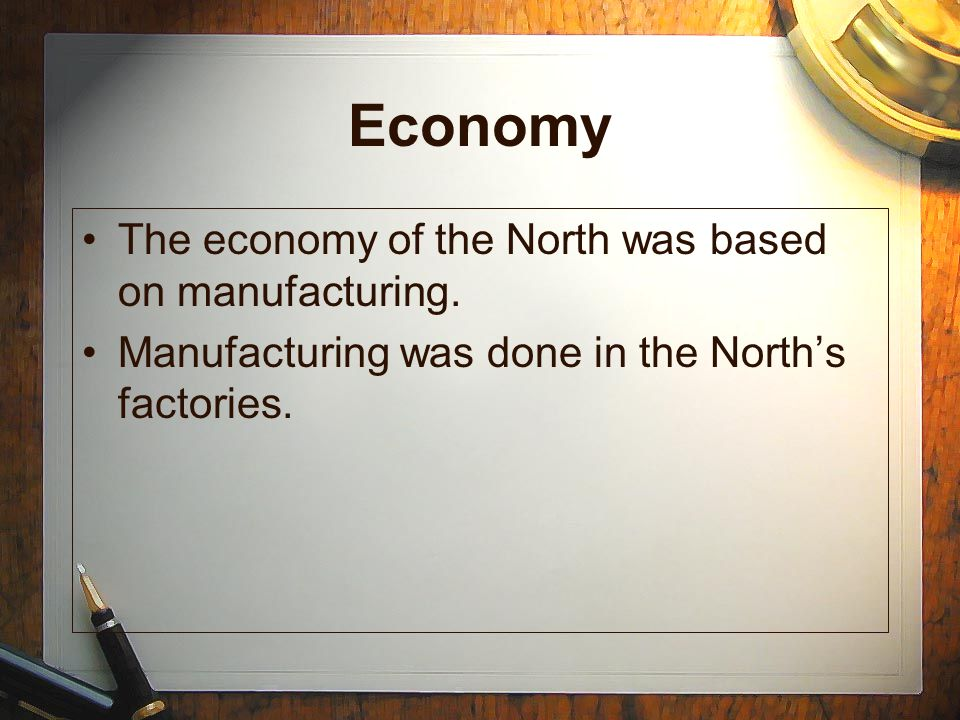 Economy The economy of the North was based on manufacturing.