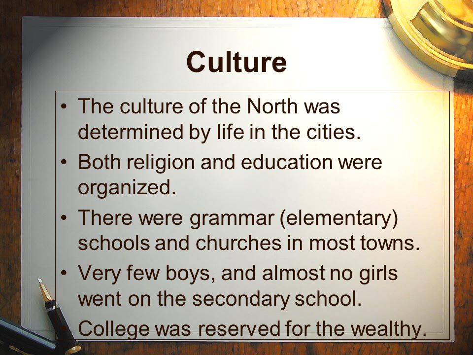 Culture The culture of the North was determined by life in the cities.