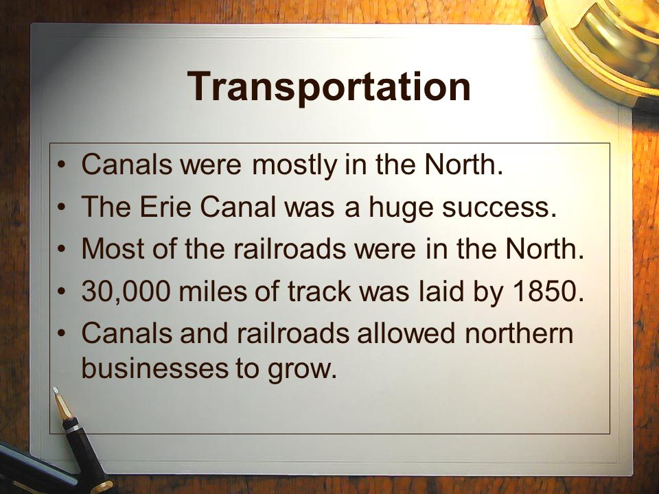 Transportation Canals were mostly in the North.