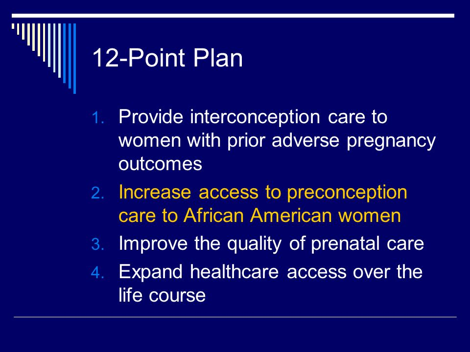 12-Point Plan Provide interconception care to women with prior adverse pregnancy outcomes.
