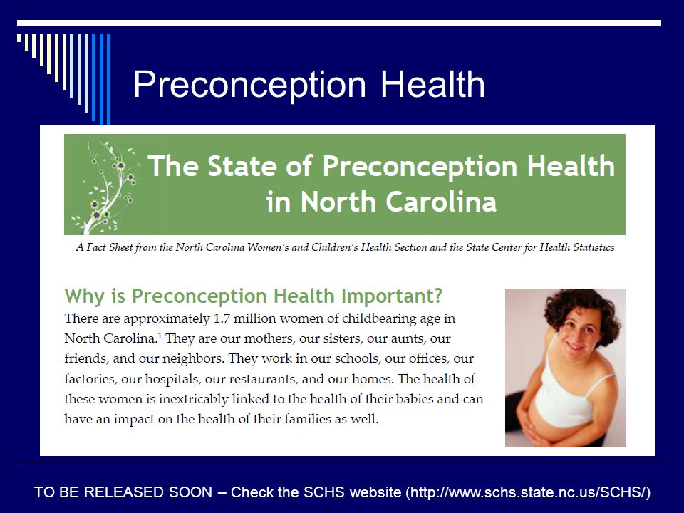 Preconception Health TO BE RELEASED SOON – Check the SCHS website (http://www.schs.state.nc.us/SCHS/)