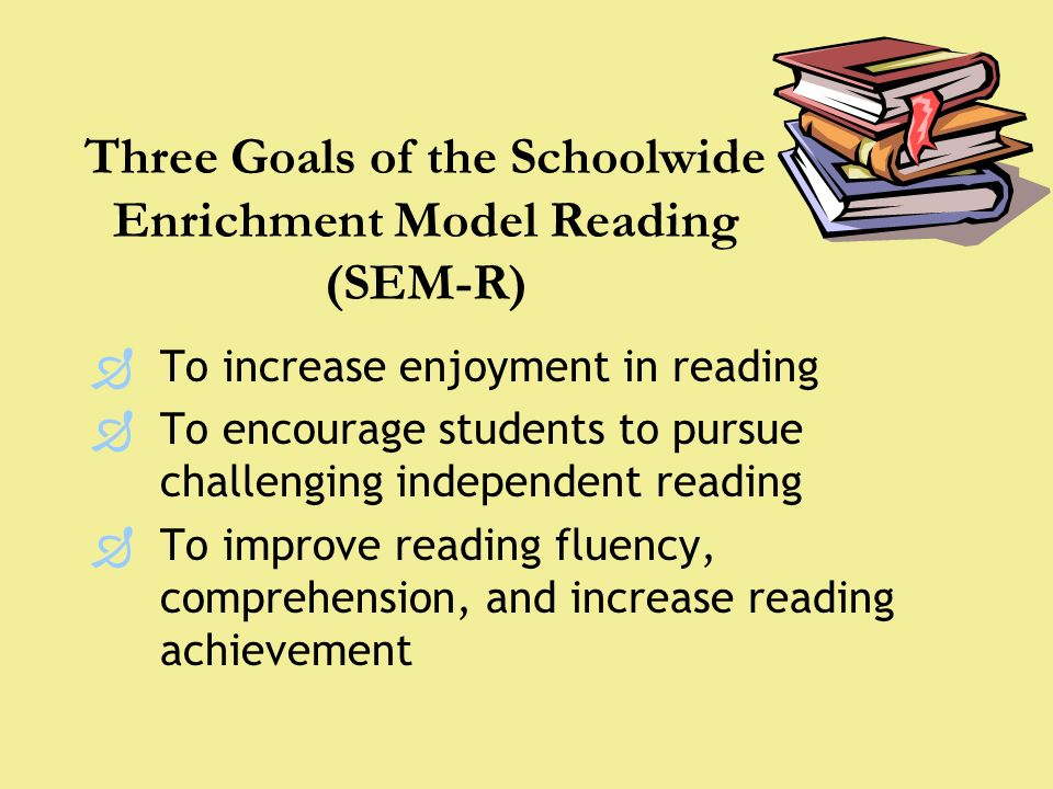 Three Goals of the Schoolwide Enrichment Model Reading (SEM-R)