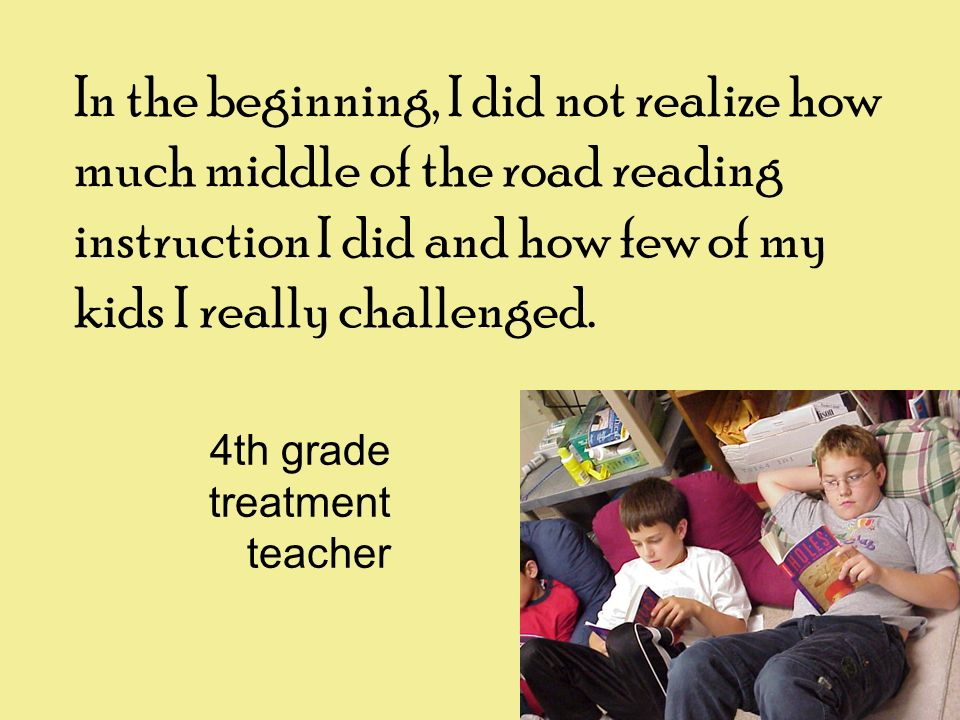 In the beginning, I did not realize how much middle of the road reading instruction I did and how few of my kids I really challenged.