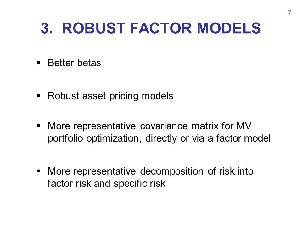 3. ROBUST FACTOR MODELS Better betas Robust asset pricing models
