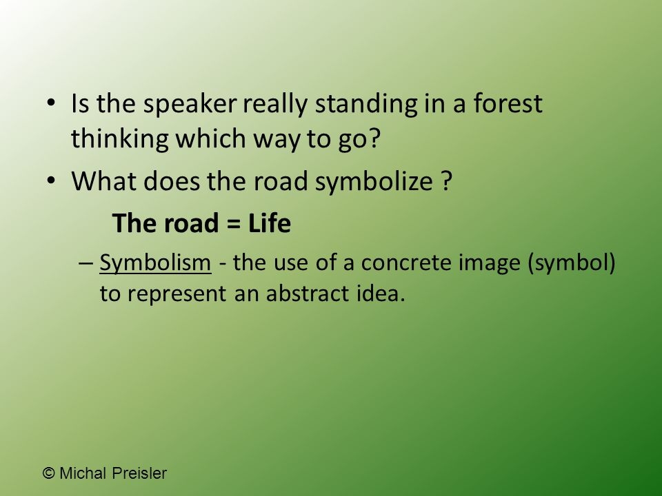 Is the speaker really standing in a forest thinking which way to go